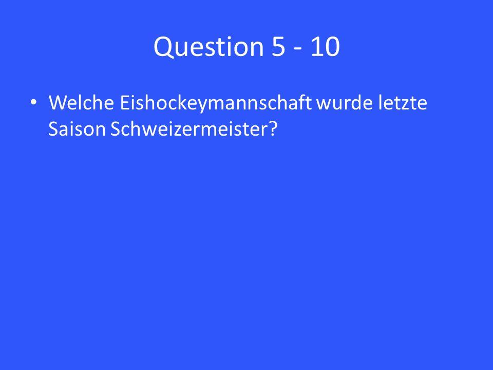 Question 5 - 10 Welche Eishockeymannschaft wurde letzte Saison Schweizermeister?