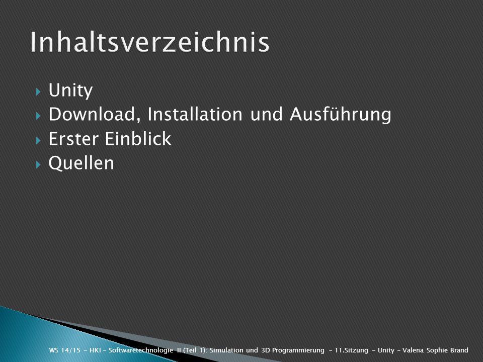  Unity  Download, Installation und Ausführung  Erster Einblick  Quellen WS 14/15 - HKI - Softwaretechnologie II (Teil 1): Simulation und 3D Progra