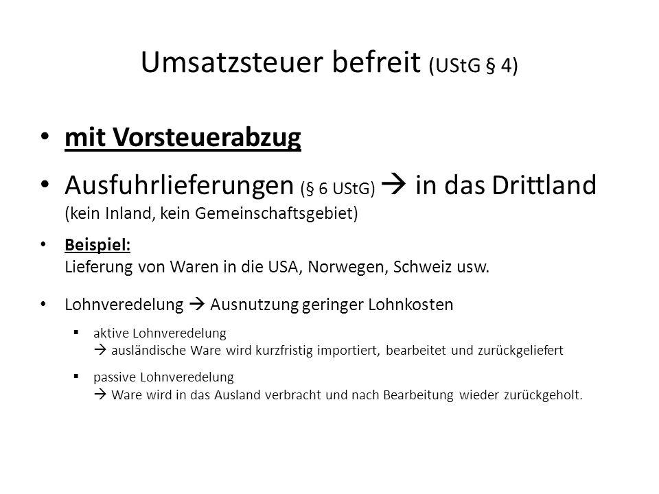 mit Vorsteuerabzug Ausfuhrlieferungen (§ 6 UStG)  in das Drittland (kein Inland, kein Gemeinschaftsgebiet) Beispiel: Lieferung von Waren in die USA,