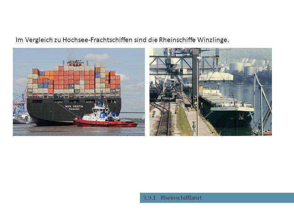 3.9.1 Rheinschifffahrt Im Vergleich zu Hochsee-Frachtschiffen sind die Rheinschiffe Winzlinge.