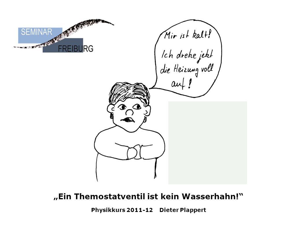 """""""Ein Themostatventil ist kein Wasserhahn! Physikkurs 2011-12 Dieter Plappert"""