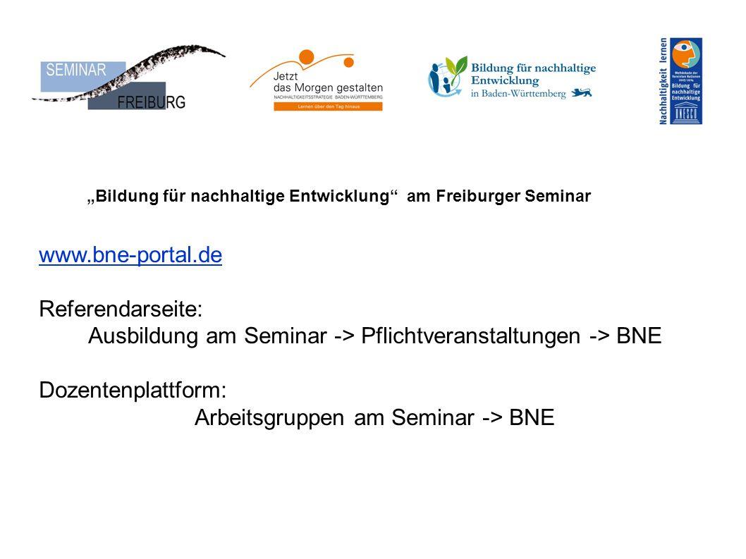 """www.bne-portal.de Referendarseite: Ausbildung am Seminar -> Pflichtveranstaltungen -> BNE Dozentenplattform: Arbeitsgruppen am Seminar -> BNE """"Bildung für nachhaltige Entwicklung am Freiburger Seminar"""