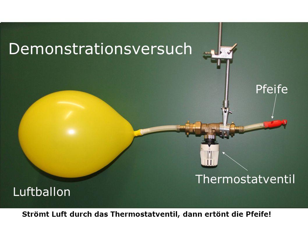 Demonstrationsversuch Thermostatventil Luftballon Pfeife Strömt Luft durch das Thermostatventil, dann ertönt die Pfeife!