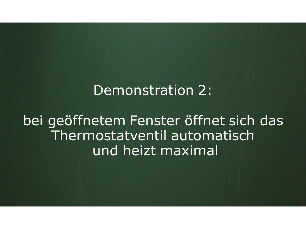 Demonstration 2: bei geöffnetem Fenster öffnet sich das Thermostatventil automatisch und heizt maximal