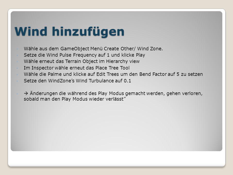 Wind hinzufügen ◦ Wähle aus dem GameObject Menü Create Other/ Wind Zone.
