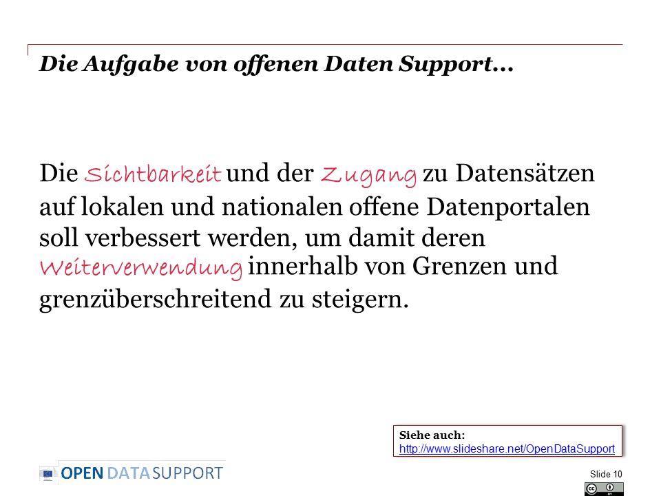 Die Aufgabe von offenen Daten Support... Slide 10 Die Sichtbarkeit und der Zugang zu Datensätzen auf lokalen und nationalen offene Datenportalen soll