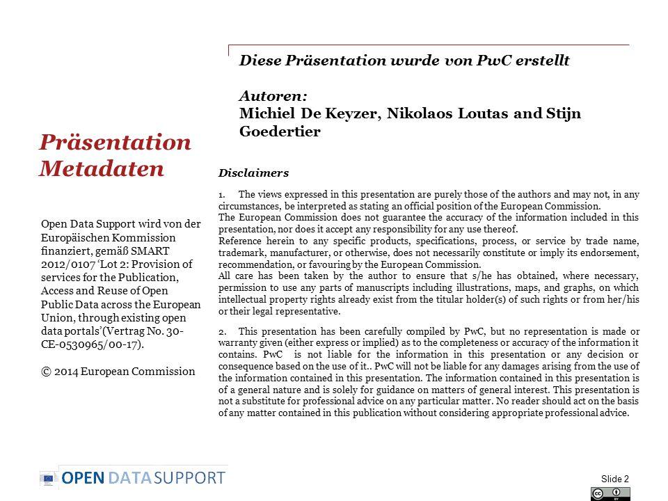 Diese Präsentation wurde von PwC erstellt Autoren: Michiel De Keyzer, Nikolaos Loutas and Stijn Goedertier Präsentation Metadaten Slide 2 Disclaimers