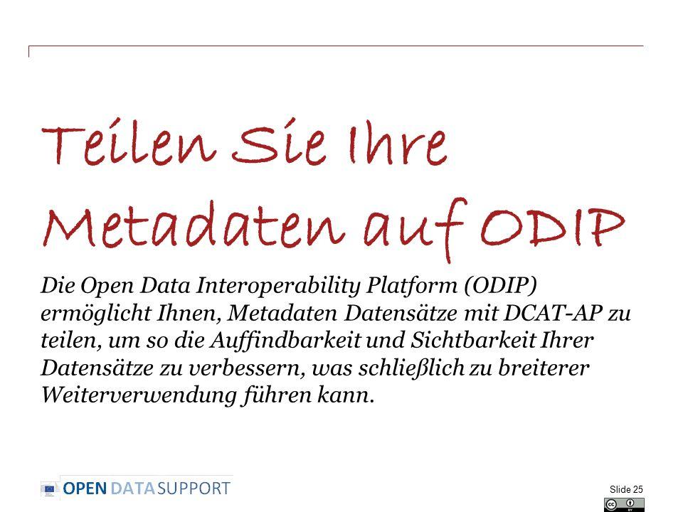 Teilen Sie Ihre Metadaten auf ODIP Die Open Data Interoperability Platform (ODIP) ermöglicht Ihnen, Metadaten Datensätze mit DCAT-AP zu teilen, um so