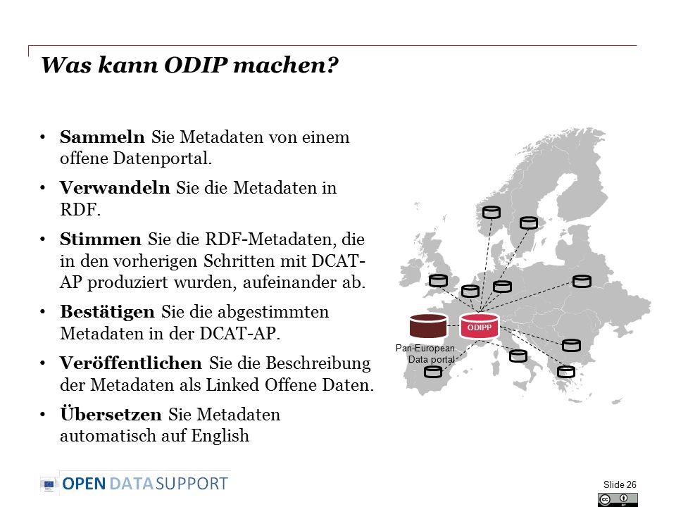 Was kann ODIP machen? Sammeln Sie Metadaten von einem offene Datenportal. Verwandeln Sie die Metadaten in RDF. Stimmen Sie die RDF-Metadaten, die in d