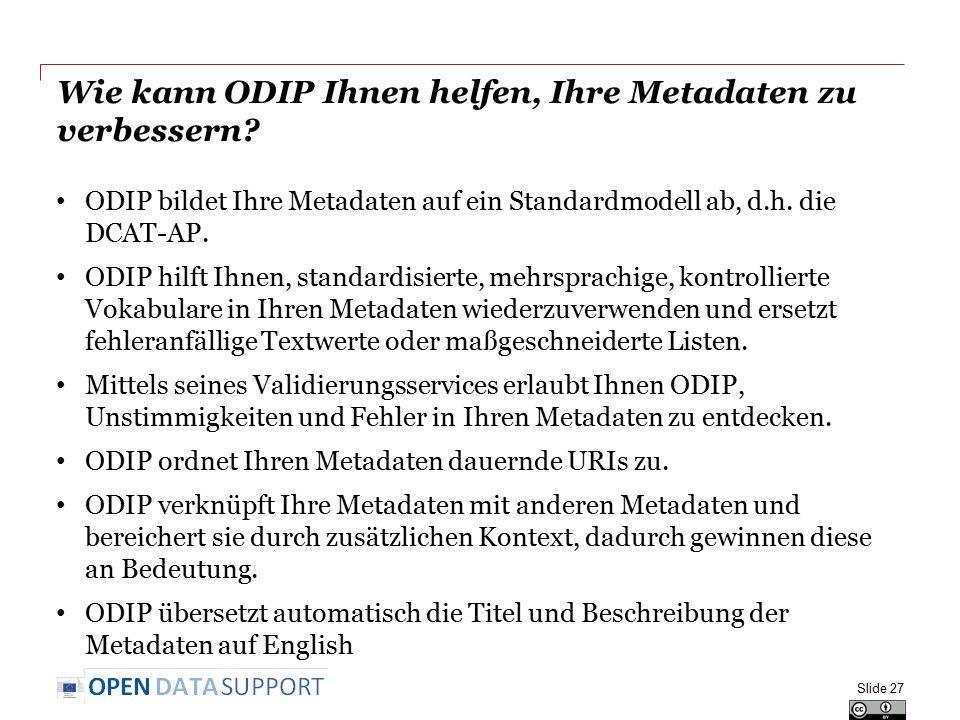 Wie kann ODIP Ihnen helfen, Ihre Metadaten zu verbessern? ODIP bildet Ihre Metadaten auf ein Standardmodell ab, d.h. die DCAT-AP. ODIP hilft Ihnen, st