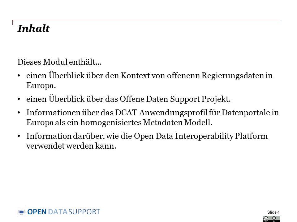 Inhalt Dieses Modul enthält... einen Überblick über den Kontext von offenenn Regierungsdaten in Europa. einen Überblick über das Offene Daten Support