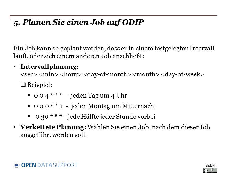 5. Planen Sie einen Job auf ODIP Ein Job kann so geplant werden, dass er in einem festgelegten Intervall läuft, oder sich einem anderen Job anschließt