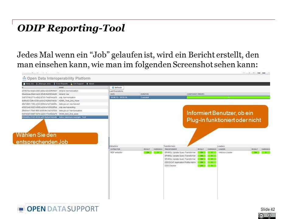 """ODIP Reporting-Tool Slide 42 Jedes Mal wenn ein """"Job"""" gelaufen ist, wird ein Bericht erstellt, den man einsehen kann, wie man im folgenden Screenshot"""