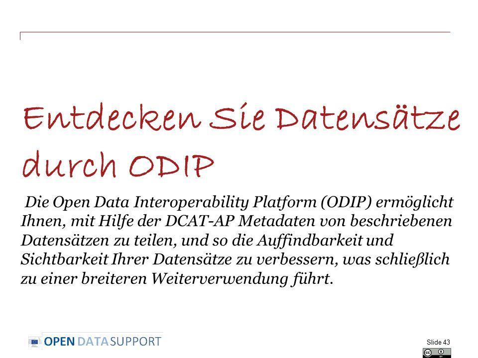 Entdecken Sie Datensätze durch ODIP Die Open Data Interoperability Platform (ODIP) ermöglicht Ihnen, mit Hilfe der DCAT-AP Metadaten von beschriebenen