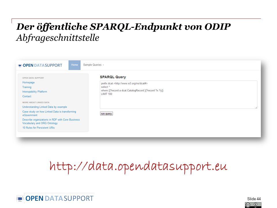 Der öffentliche SPARQL-Endpunkt von ODIP Abfrageschnittstelle Slide 44 http://data.opendatasupport.eu