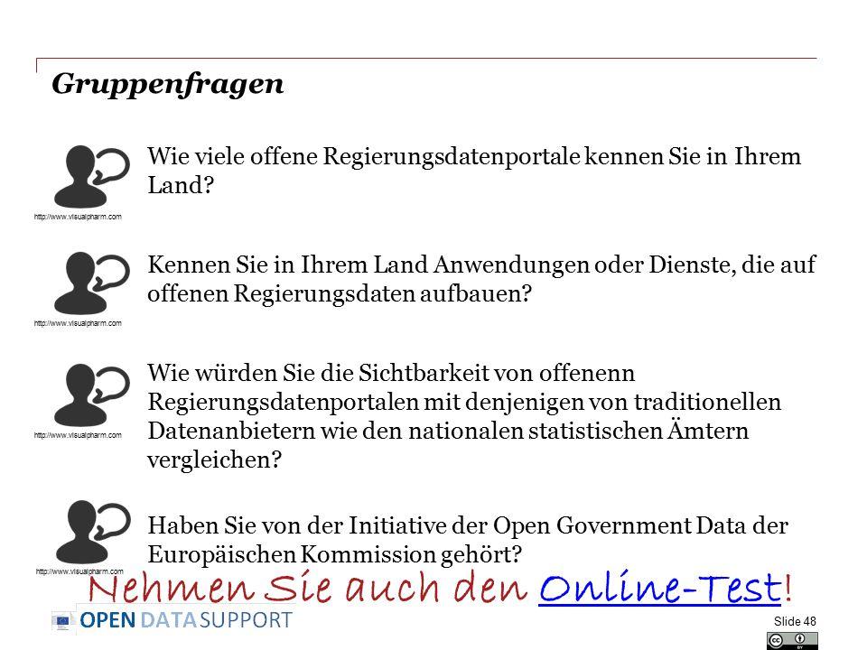 Gruppenfragen Slide 48 Wie viele offene Regierungsdatenportale kennen Sie in Ihrem Land? Kennen Sie in Ihrem Land Anwendungen oder Dienste, die auf of