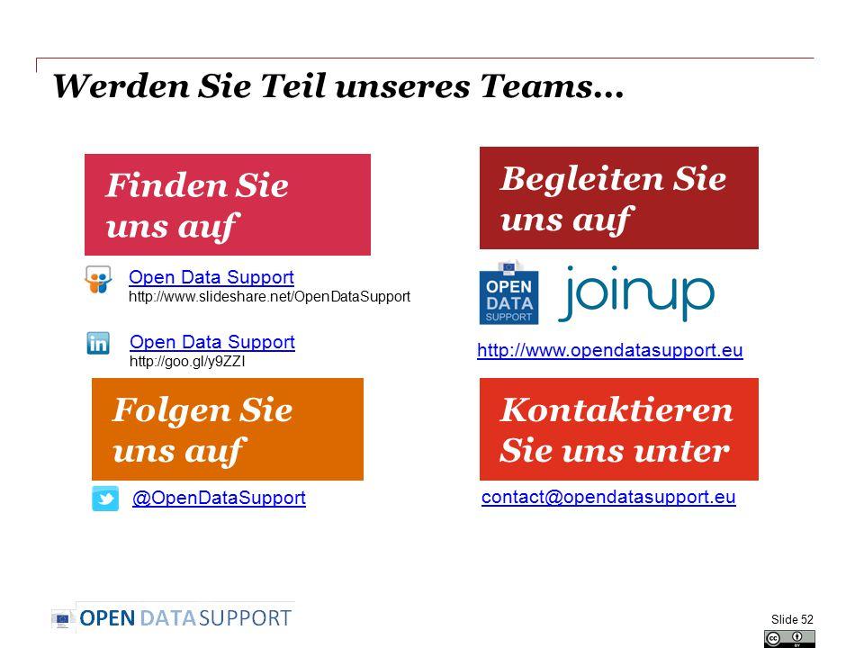 Werden Sie Teil unseres Teams... Finden Sie uns auf Kontaktieren Sie uns unter Begleiten Sie uns auf Folgen Sie uns auf Open Data Support http://www.s