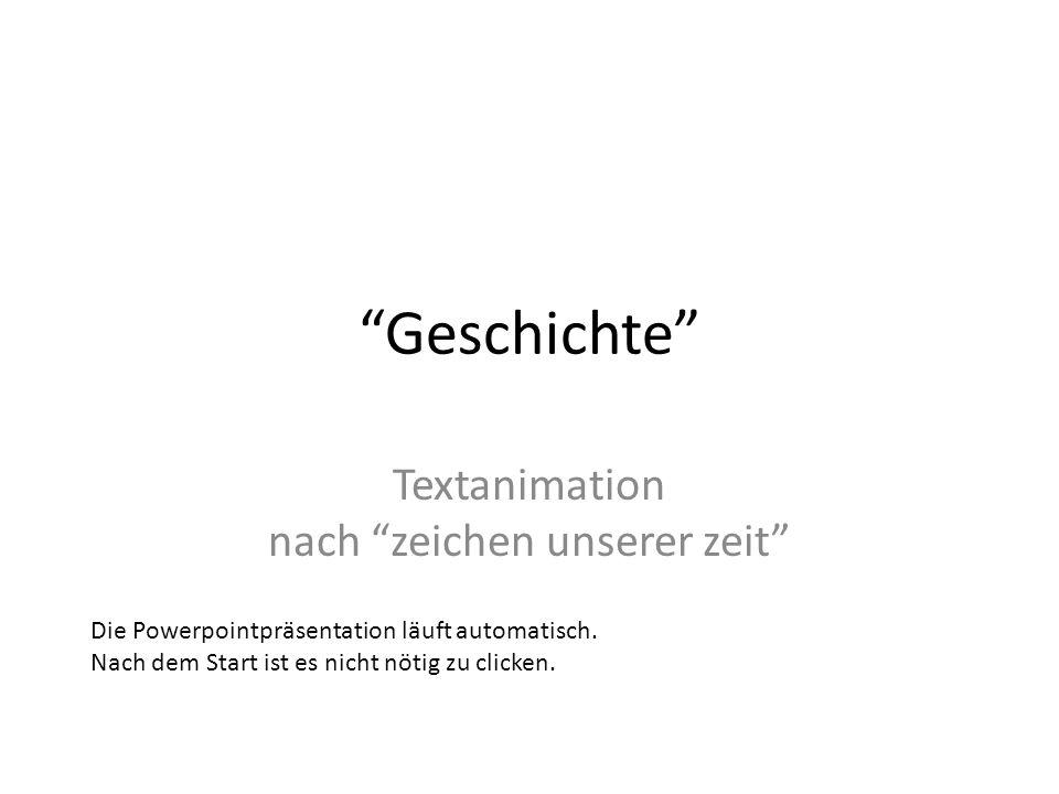Geschichte Textanimation nach zeichen unserer zeit Die Powerpointpräsentation läuft automatisch.