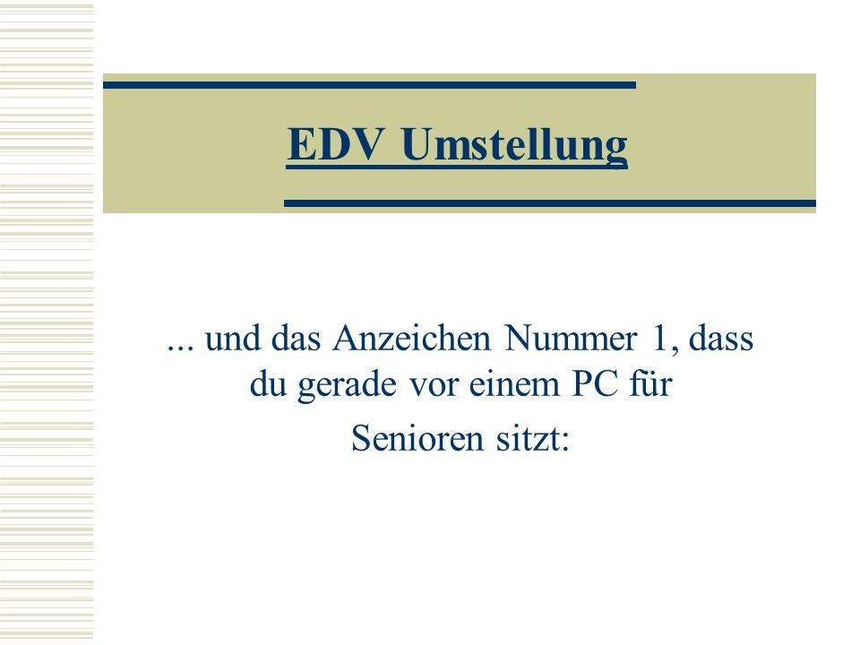 EDV Umstellung... und das Anzeichen Nummer 1, dass du gerade vor einem PC für Senioren sitzt:
