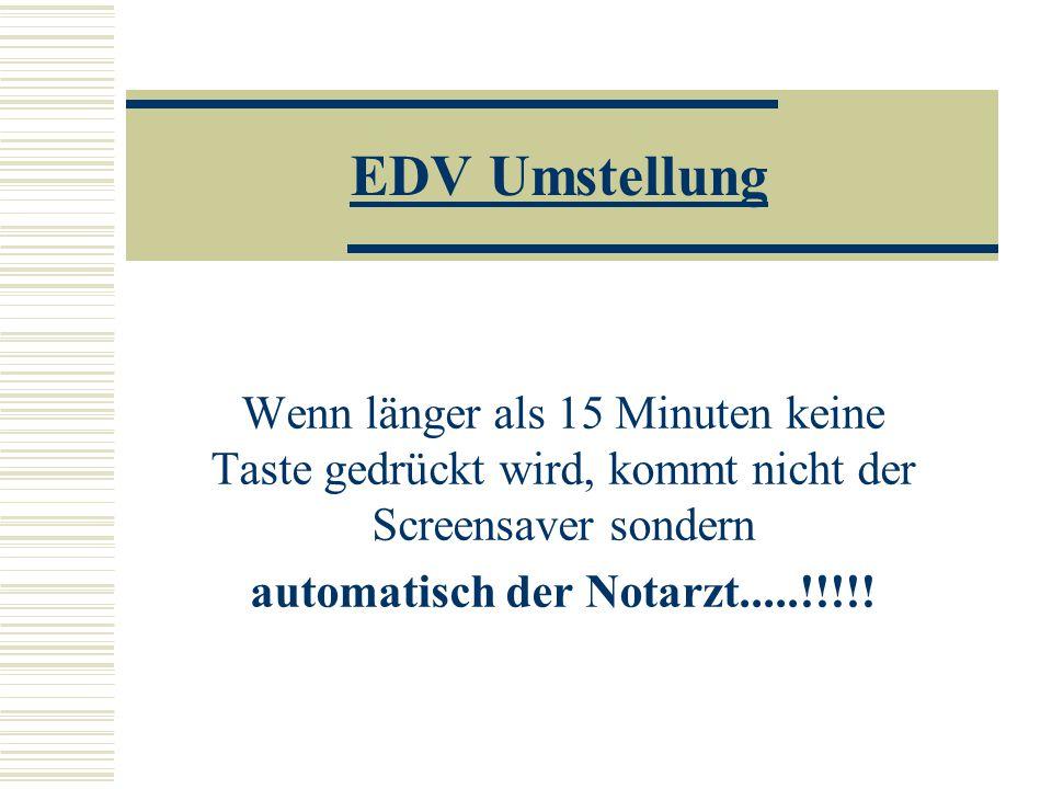 EDV Umstellung Wenn länger als 15 Minuten keine Taste gedrückt wird, kommt nicht der Screensaver sondern automatisch der Notarzt.....!!!!!