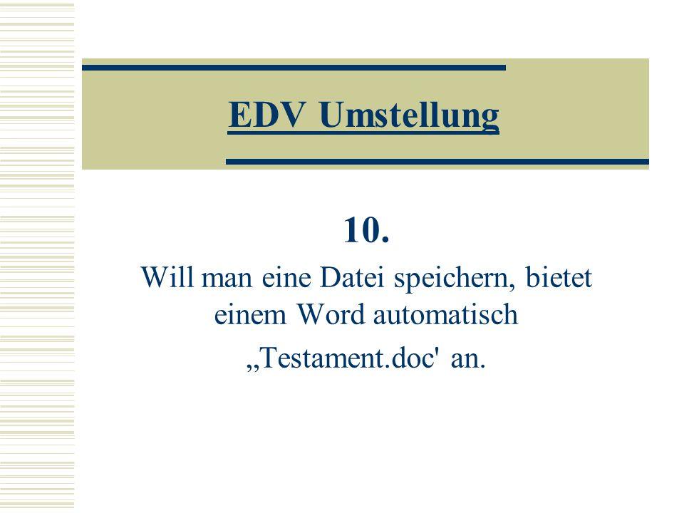 """EDV Umstellung 10. Will man eine Datei speichern, bietet einem Word automatisch """"Testament.doc an."""