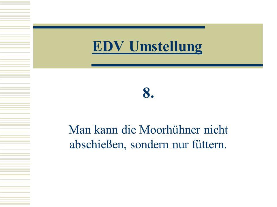EDV Umstellung 8. Man kann die Moorhühner nicht abschießen, sondern nur füttern.