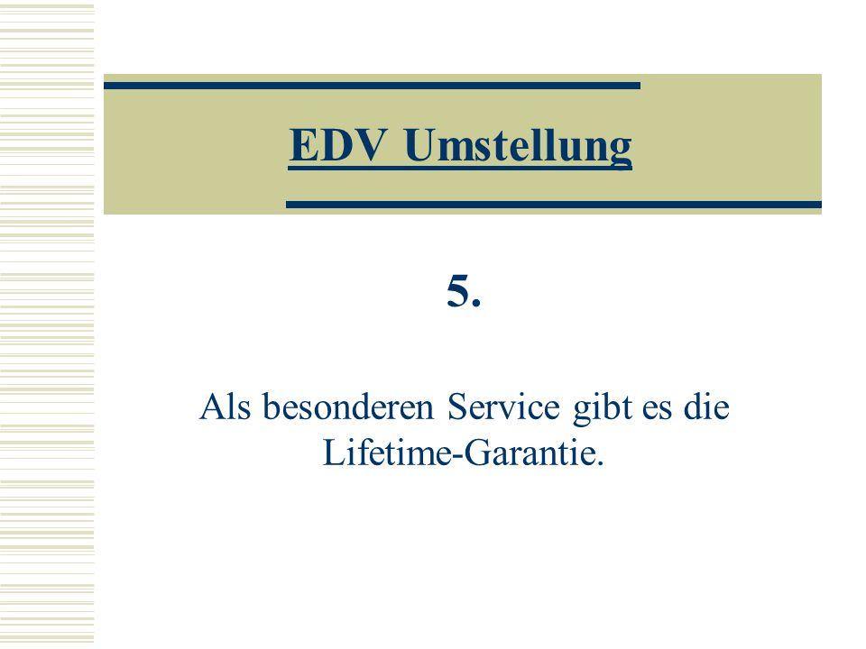 EDV Umstellung 5. Als besonderen Service gibt es die Lifetime-Garantie.