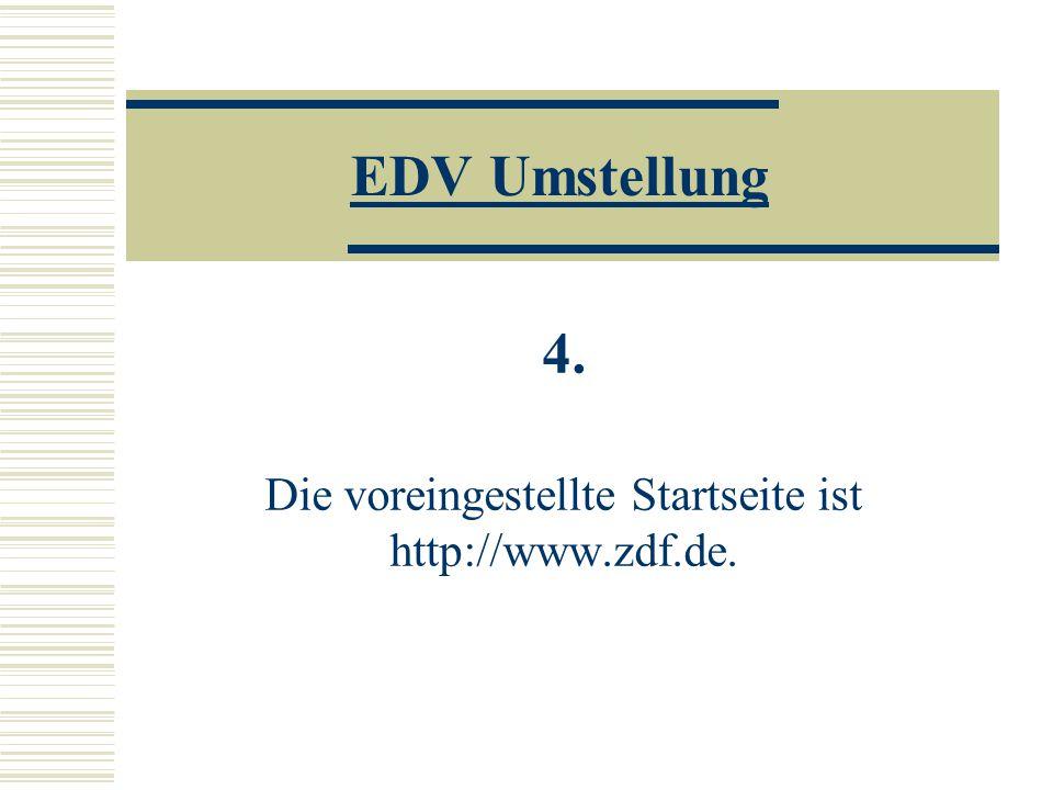 EDV Umstellung 4. Die voreingestellte Startseite ist http://www.zdf.de.
