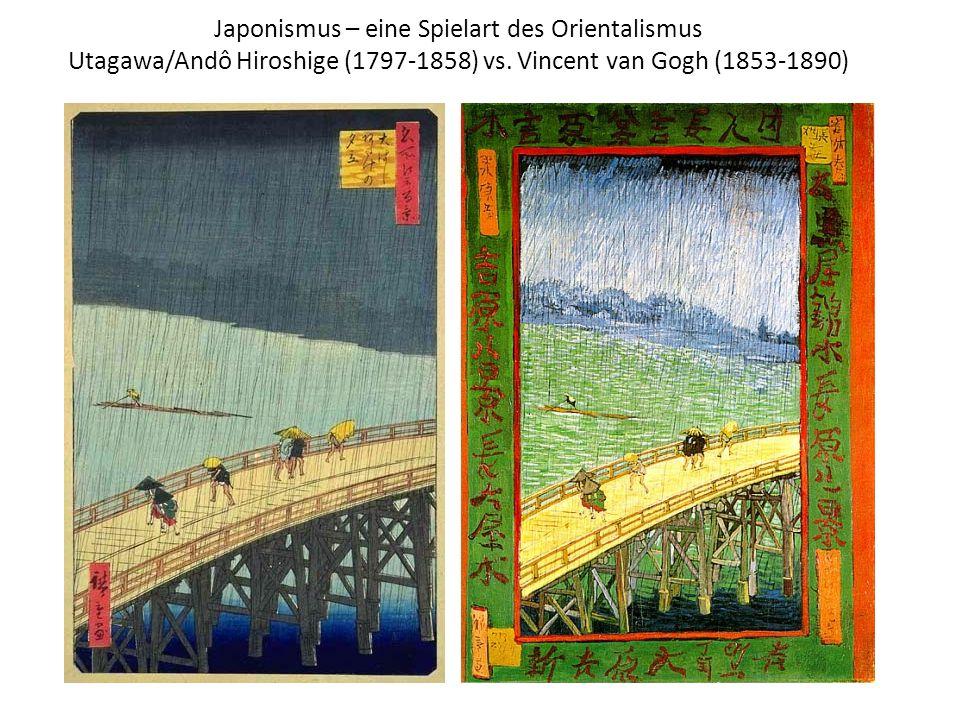 Japonismus – eine Spielart des Orientalismus Utagawa/Andô Hiroshige (1797-1858) vs. Vincent van Gogh (1853-1890)