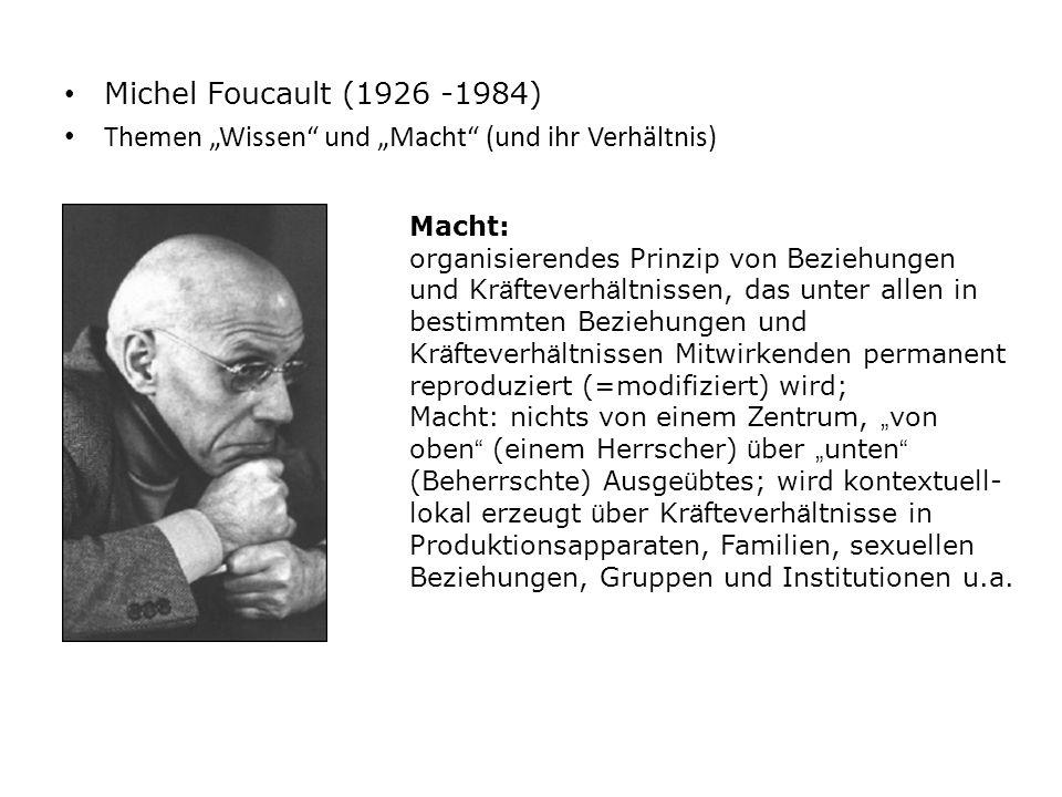 """Michel Foucault (1926 -1984) Themen """"Wissen"""" und """"Macht"""" (und ihr Verhältnis) Macht: organisierendes Prinzip von Beziehungen und Kr ä fteverh ä ltniss"""