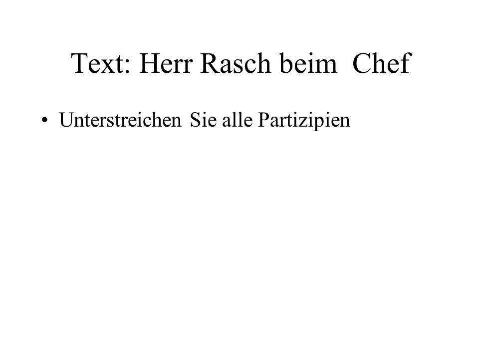 Text: Herr Rasch beim Chef Unterstreichen Sie alle Partizipien