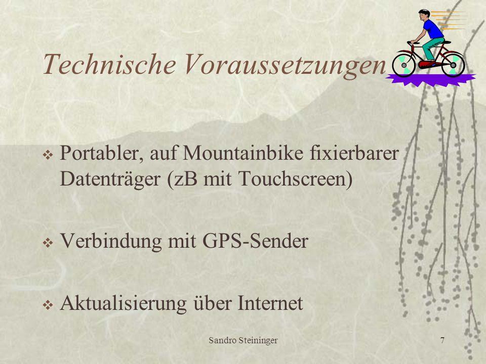 Sandro Steininger7 Technische Voraussetzungen  Portabler, auf Mountainbike fixierbarer Datenträger (zB mit Touchscreen)  Verbindung mit GPS-Sender  Aktualisierung über Internet