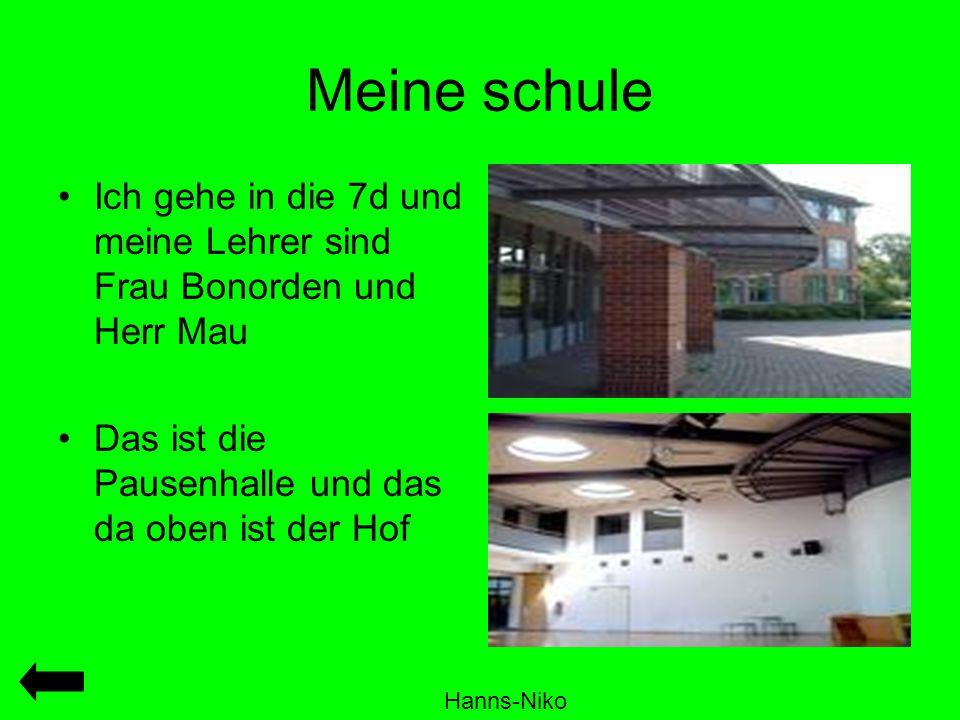Meine schule Ich gehe in die 7d und meine Lehrer sind Frau Bonorden und Herr Mau Das ist die Pausenhalle und das da oben ist der Hof Hanns-Niko