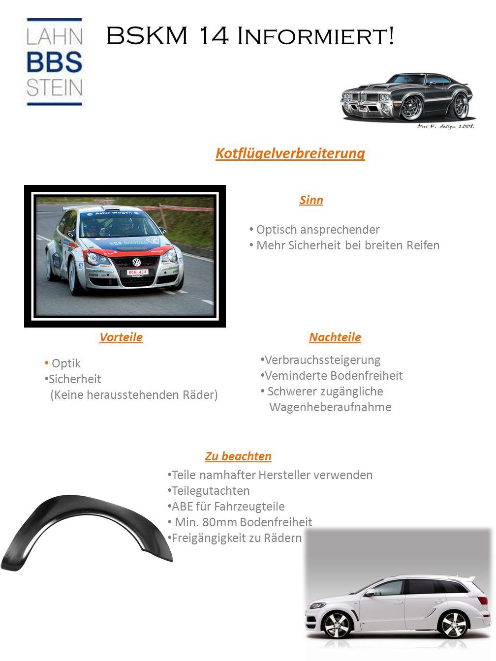 BSKM 14 Informiert! Kotflügelverbreiterung Sinn Optisch ansprechender Mehr Sicherheit bei breiten Reifen VorteileNachteile Optik Sicherheit (Keine her