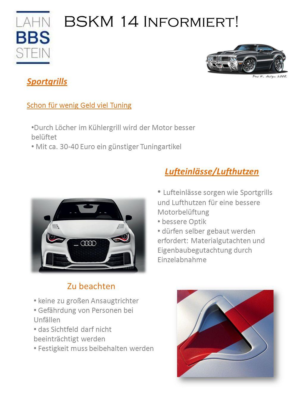 BSKM 14 Informiert! Sportgrills Schon für wenig Geld viel Tuning Durch Löcher im Kühlergrill wird der Motor besser belüftet Mit ca. 30-40 Euro ein gün