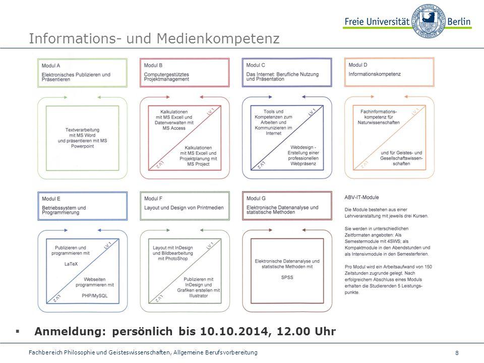8 Fachbereich Philosophie und Geisteswissenschaften, Allgemeine Berufsvorbereitung Informations- und Medienkompetenz  Anmeldung: persönlich bis 10.10.2014, 12.00 Uhr