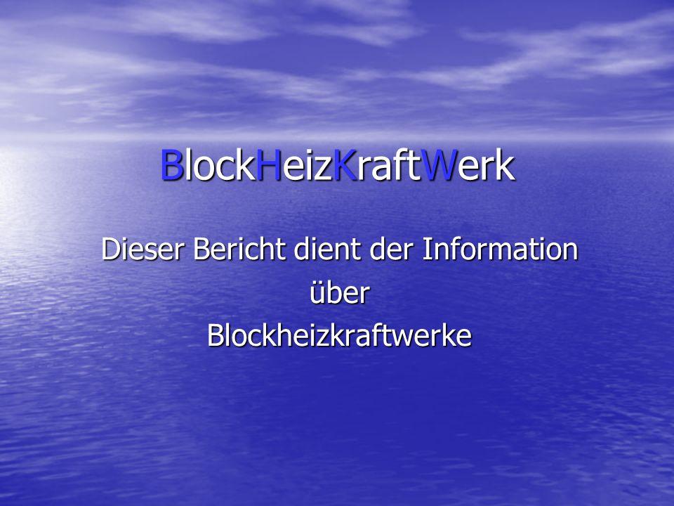 BlockHeizKraftWerk Dieser Bericht dient der Information überBlockheizkraftwerke