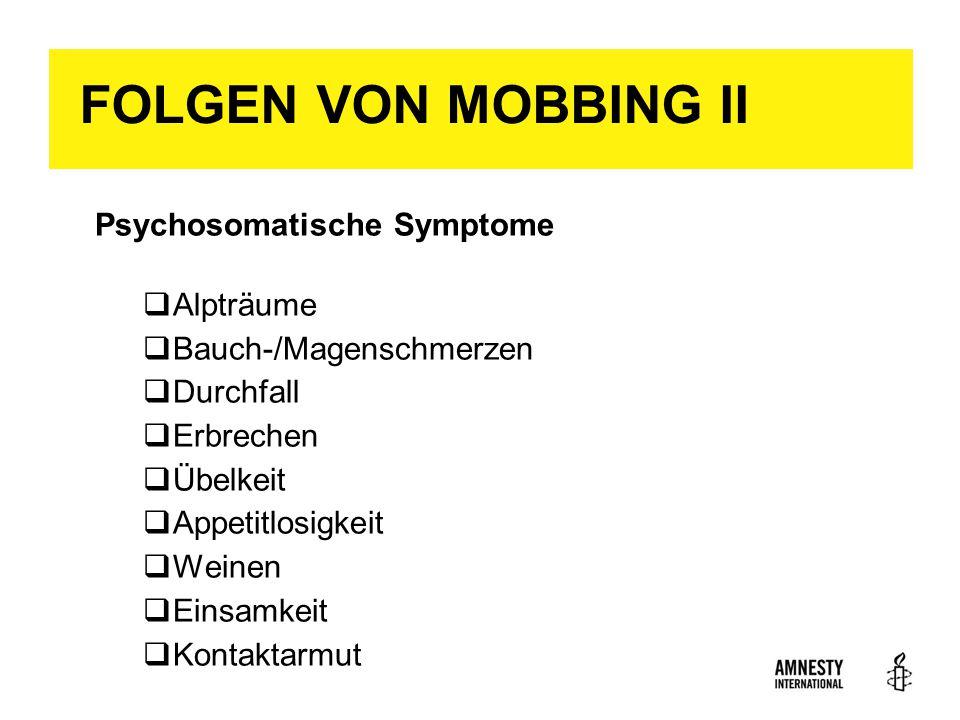 FOLGEN VON MOBBING II Psychosomatische Symptome  Alpträume  Bauch-/Magenschmerzen  Durchfall  Erbrechen  Übelkeit  Appetitlosigkeit  Weinen  Einsamkeit  Kontaktarmut 16