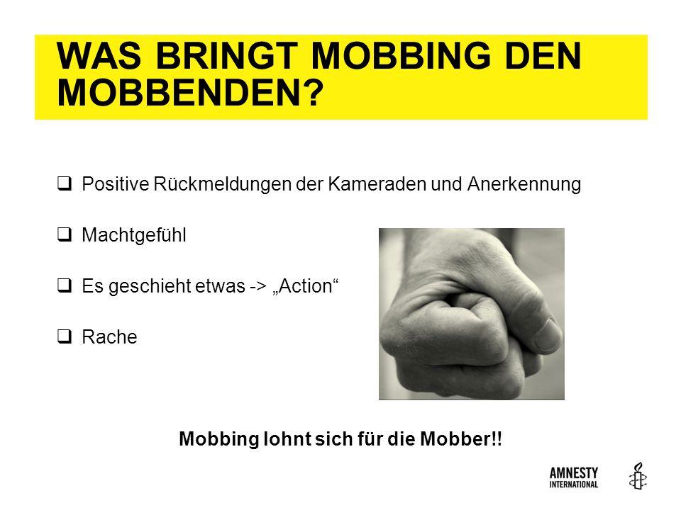"""WAS BRINGT MOBBING DEN MOBBENDEN?  Positive Rückmeldungen der Kameraden und Anerkennung  Machtgefühl  Es geschieht etwas -> """"Action""""  Rache Mobbin"""