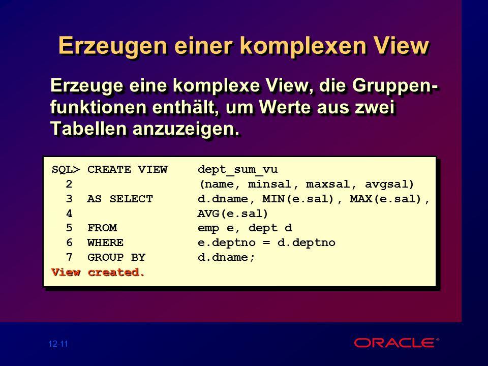 12-11 Erzeugen einer komplexen View Erzeuge eine komplexe View, die Gruppen- funktionen enthält, um Werte aus zwei Tabellen anzuzeigen.