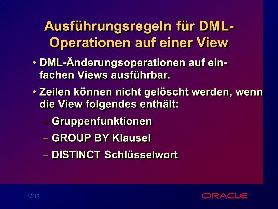 12-12 Ausführungsregeln für DML- Operationen auf einer View DML-Änderungsoperationen auf ein- fachen Views ausführbar.
