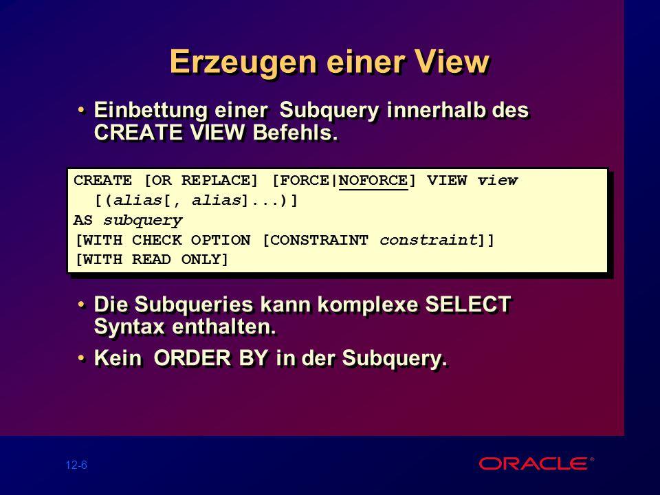 12-6 Erzeugen einer View Einbettung einer Subquery innerhalb des CREATE VIEW Befehls.