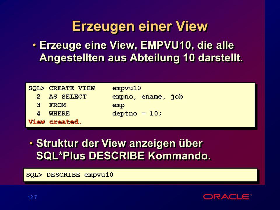 12-7 Erzeugen einer View Erzeuge eine View, EMPVU10, die alle Angestellten aus Abteilung 10 darstellt.