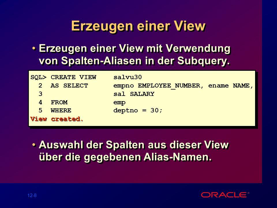 12-8 Erzeugen einer View Erzeugen einer View mit Verwendung von Spalten-Aliasen in der Subquery.