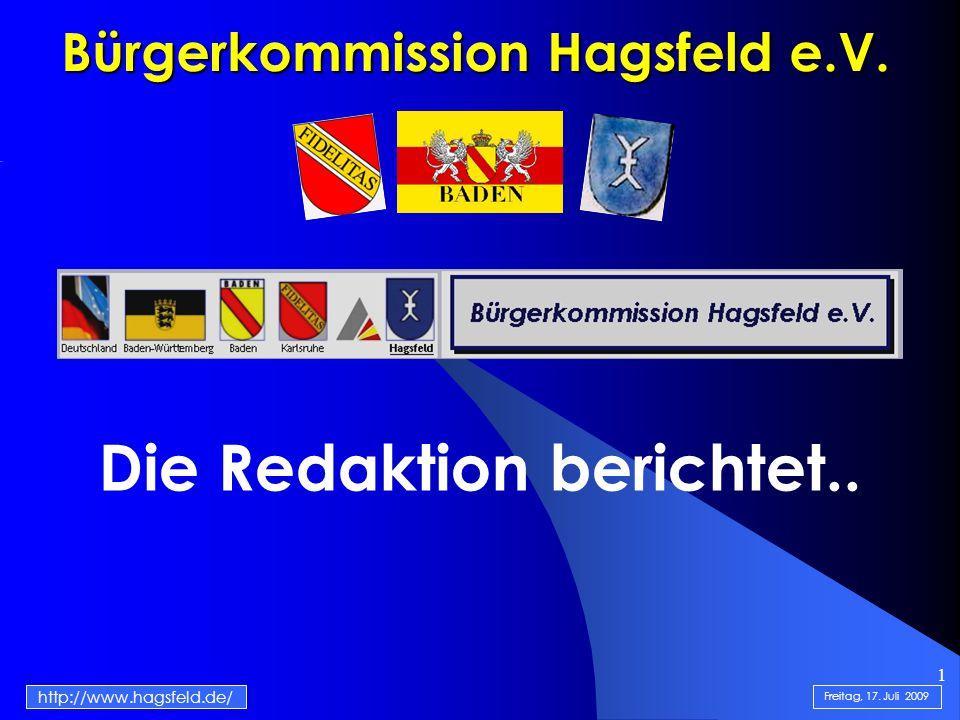 1 Bürgerkommission Hagsfeld e.V. Die Redaktion berichtet.. http://www.hagsfeld.de/ Freitag, 17. Juli 2009