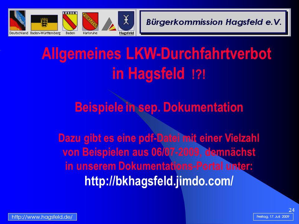 24 http://www.hagsfeld.de/ Freitag, 17. Juli 2009 Allgemeines LKW-Durchfahrtverbot in Hagsfeld !?! Beispiele in sep. Dokumentation Dazu gibt es eine p