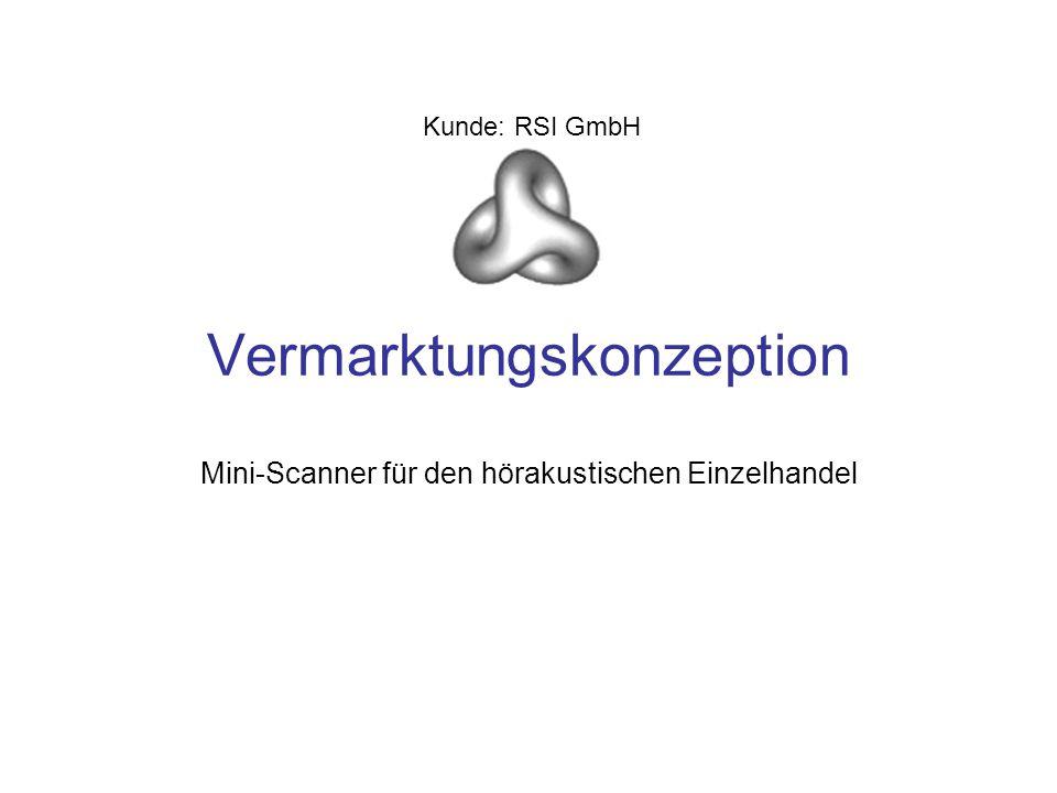 Vermarktungskonzeption Mini-Scanner für den hörakustischen Einzelhandel Kunde: RSI GmbH