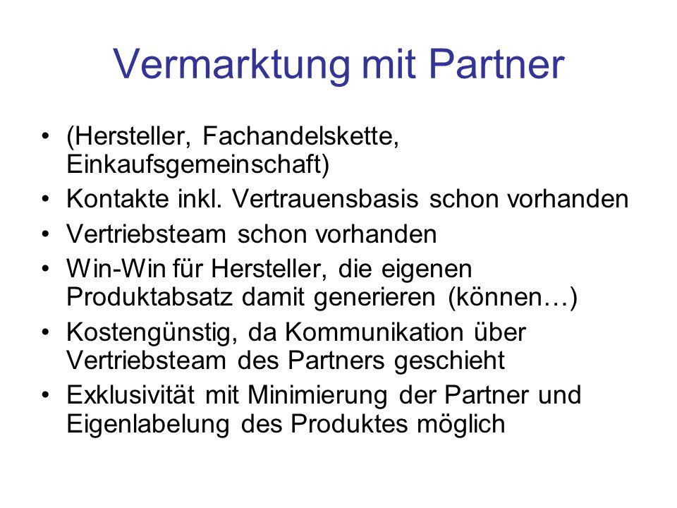 Vermarktung mit Partner (Hersteller, Fachandelskette, Einkaufsgemeinschaft) Kontakte inkl. Vertrauensbasis schon vorhanden Vertriebsteam schon vorhand