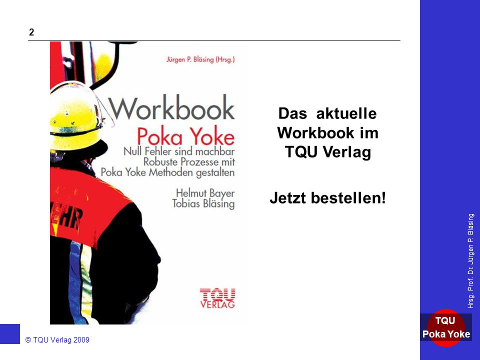 AKADEMIE © TQU Verlag 2009 TQU Poka Yoke Hrsg. Prof. Dr. Jürgen P. Bläsing 2 Das aktuelle Workbook im TQU Verlag Jetzt bestellen!