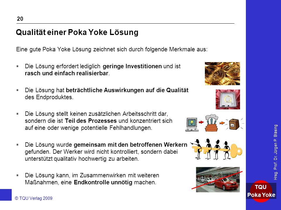 AKADEMIE © TQU Verlag 2009 TQU Poka Yoke Hrsg. Prof. Dr. Jürgen P. Bläsing 20 Qualität einer Poka Yoke Lösung Eine gute Poka Yoke Lösung zeichnet sich
